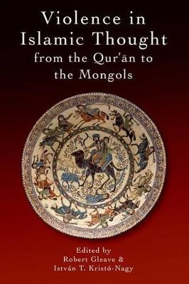 Violence in Islamic Thought from the Qur?an to the Mongols - pr_15879