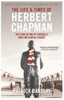 The Life and Times of Herbert Chapman -