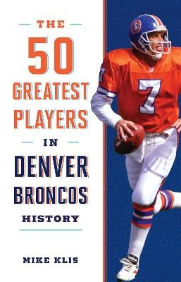 The 50 Greatest Players in Denver Broncos History - pr_84423