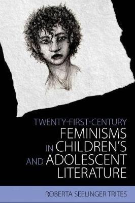 Twenty-First-Century Feminisms in Children's and Adolescent Literature -