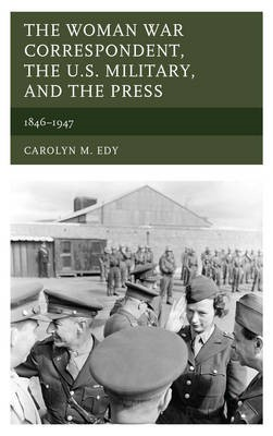 The Woman War Correspondent, the U.S. Military, and the Press - pr_332104