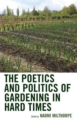 The Poetics and Politics of Gardening in Hard Times -