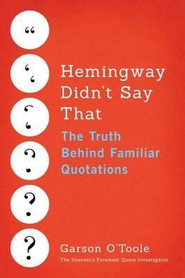 Hemingway Didn't Say That -