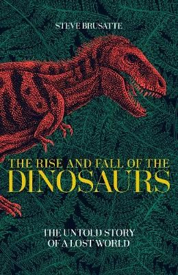 The Rise and Fall of the Dinosaurs -