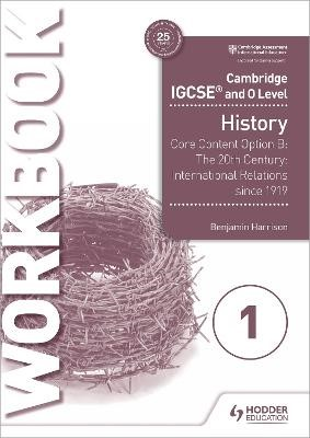 Cambridge IGCSE and O Level History Workbook 1 - Core content Option B: The 20th century: International Relations since 1919 - pr_197574