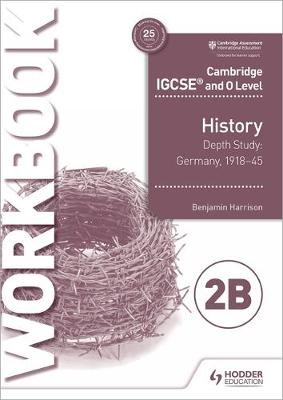 Cambridge IGCSE and O Level History Workbook 2B - Depth study:  Germany, 1918-45 -