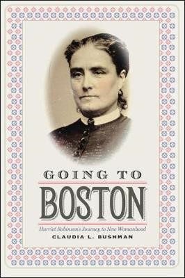 Going to Boston - Harriet Robinson`s Journey to New Womanhood -