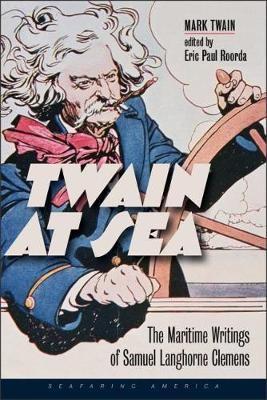 Twain at Sea - The Maritime Writings of Samuel Langhorne Clemens -