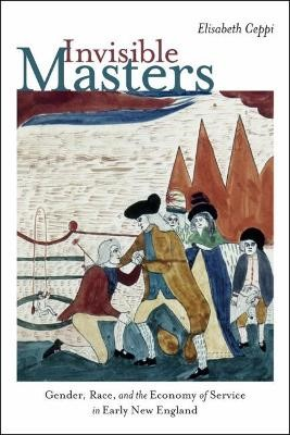 Invisible Masters - Gender, Race, and the Economy of Service in Early New England - pr_206
