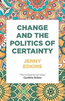 Change and the Politics of Certainty -