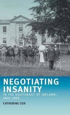 Negotiating Insanity in the Southeast of Ireland, 1820-1900 -