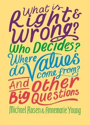 What is Right and Wrong? Who Decides? Where Do Values Come From? And Other Big Questions -