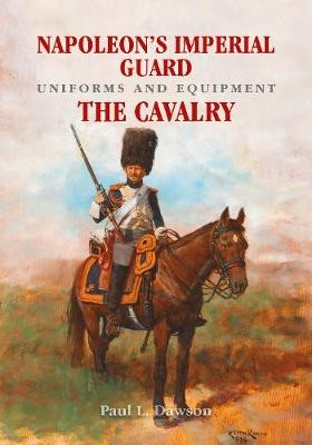 Napoleon's Imperial Guard Uniforms and Equipment -