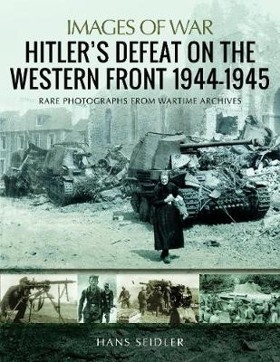Hitler's Defeat on the Western Front, 1944-1945 -