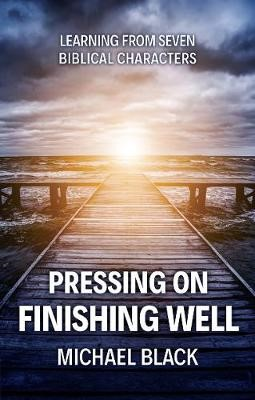 Pressing On, Finishing Well -