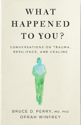 What Happened to You?: Conversations on Trauma, Resilience, and Healing -