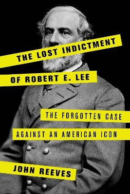 The Lost Indictment of Robert E. Lee -