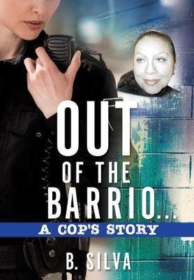 Out of the Barrio. . .A Cop's Story -