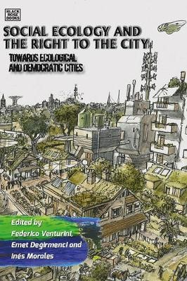 Social Ecology and the Right to the City - Towards Ecological and Democratic Cities -