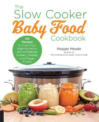 The Slow Cooker Baby Food Cookbook -