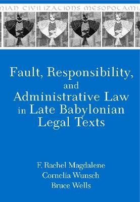 Fault, Responsibility, and Administrative Law in Late Babylonian Legal Texts -
