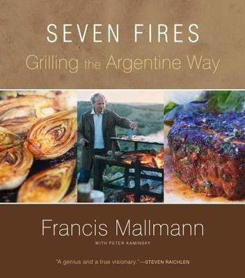 Seven Fires Grilling the Argentine Way -