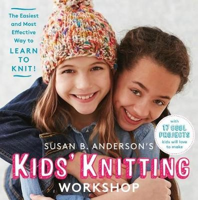 Susan B. Anderson's Kids' Knitting Workshop -