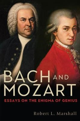 Bach and Mozart - Essays on the Enigma of Genius -
