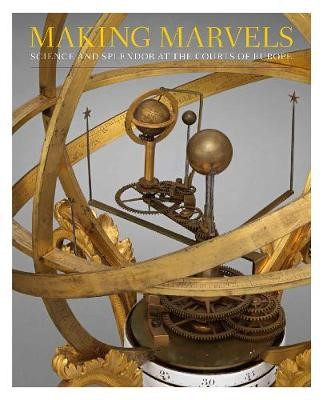 Making Marvels - Science and Splendor at the Courts of Europe -