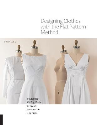 Designing Clothes with the Flat Pattern Method -