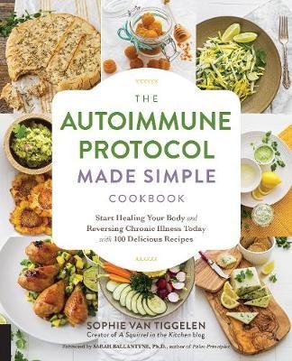 The Autoimmune Protocol Made Simple Cookbook -