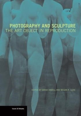 Photography and Sculpture - The Art Object in Reproduction - pr_84467