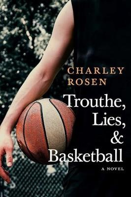 Trouthe, Lies, And Basketball -
