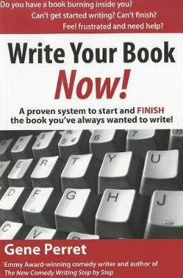 Write Your Book Now!: A Proven System to Start and FINISH the Book You've Always Wanted to Write -