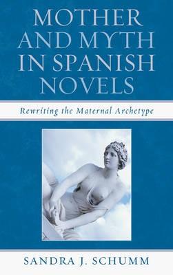 Mother & Myth in Spanish Novels -
