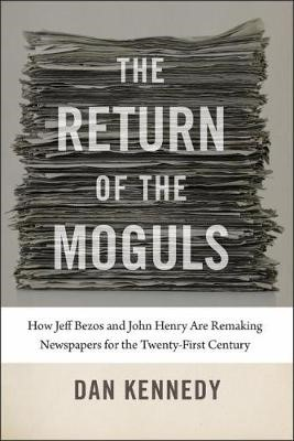 The Return of the Moguls - How Jeff Bezos and John Henry Are Remaking Newspapers for the Twenty-First Century - pr_176
