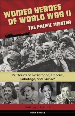 Women Heroes of World War II-the Pacific Theater -