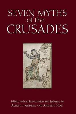 Seven Myths of the Crusades -