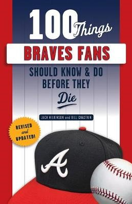 100 Things Braves Fans Should Know & Do Before They Die -