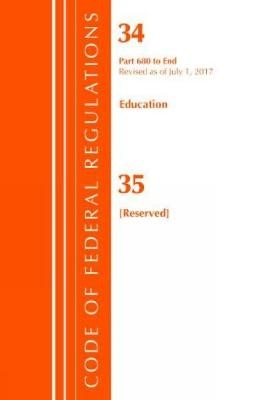 Code of Federal Regulations, Title 34 Education 680-End & 35 (Reserved), Revised as of July 1, 2017 -
