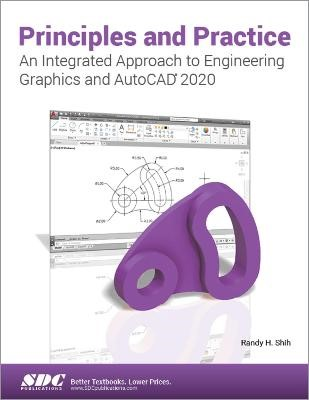 Principles and Practice An Integrated Approach to Engineering Graphics and AutoCAD 2020 -