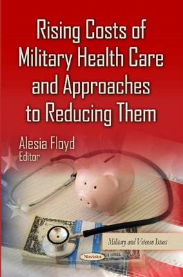 Rising Costs of Military Health Care & Approaches to Reducing Them -