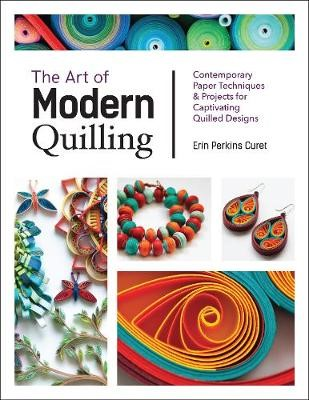 The Art of Modern Quilling -