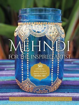 Mehndi for the Inspired Artist -