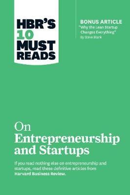 "HBR's 10 Must Reads on Entrepreneurship and Startups (featuring Bonus Article ""Why the Lean Startup Changes Everything"" by Steve Blank) - pr_1698541"