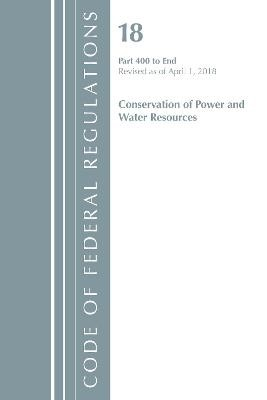 Code of Federal Regulations, Title 18 Conservation of Power and Water Resources 400-End, Revised as of April 1, 2018 - pr_85668