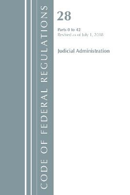 Code of Federal Regulations, Title 28 Judicial Administration 0-42, Revised as of July 1, 2018 -