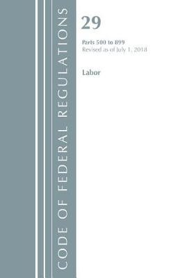 Code of Federal Regulations, Title 29 Labor/OSHA 500-899, Revised as of July 1, 2018 -