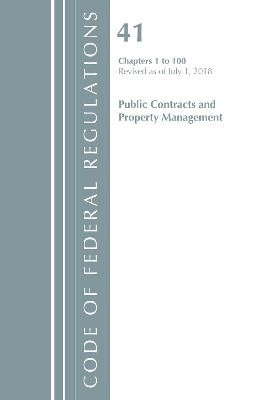 Code of Federal Regulations, Title 41 Public Contracts and Property Management 1-100, Revised as of July 1, 2018 -