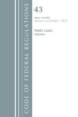 Code of Federal Regulations, Title 43 Public Lands: Interior 1-999, Revised as of October 1, 2018 - pr_314249